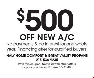 $500 OFF new A/C. No payments & no interest for one whole year. Financing offer for qualified buyers. With this coupon. Not valid with other offers or prior purchases. Expires 10-31-16.