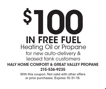 $100 in free fuel. Heating Oil or Propane for new auto-delivery & leased tank customers. With this coupon. Not valid with other offers or prior purchases. Expires 10-31-16.