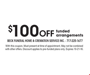 $100 Off funded arrangements. With this coupon. Must present at time of appointment. May not be combined with other offers. Discount applies to pre-funded plans only. Expires 10-21-16.
