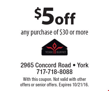 $5 off any purchase of $30 or more. With this coupon. Not valid with other offers or senior offers. Expires 10/21/16.