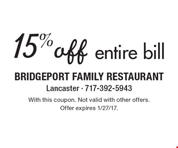 15%off entire bill. With this coupon. Not valid with other offers. Offer expires 1/27/17.