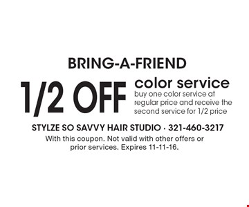 Bring-a-friend. 1/2 off color service. Buy one color service at regular price and receive the second service for 1/2 price. With this coupon. Not valid with other offers or prior services. Expires 11-11-16.