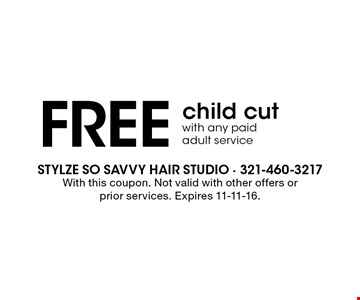 Free child cut, with any paid adult service. With this coupon. Not valid with other offers or prior services. Expires 11-11-16.