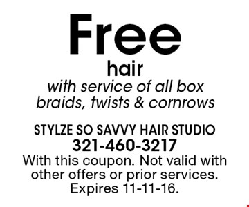Free hair, with service of all box braids, twists & cornrows. With this coupon. Not valid with other offers or prior services. Expires 11-11-16.