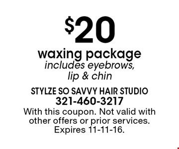 $20 waxing package. Includes eyebrows, lip & chin. With this coupon. Not valid with other offers or prior services. Expires 11-11-16.