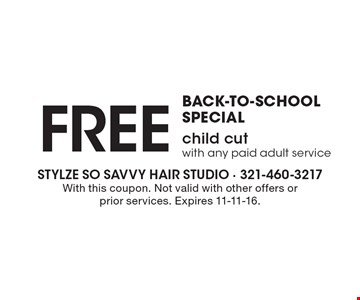 BACK-TO-SCHOOL SPECIAL - Free child cut with any paid adult service. With this coupon. Not valid with other offers or prior services. Expires 11-11-16.