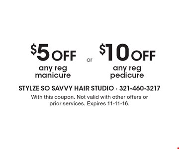 $5 Off any reg manicure OR $10 Off any reg pedicure. With this coupon. Not valid with other offers or prior services. Expires 11-11-16.