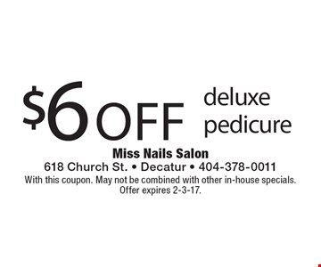 $6 off deluxe pedicure. With this coupon. May not be combined with other in-house specials.Offer expires 2-3-17.