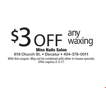 $3 off any waxing. With this coupon. May not be combined with other in-house specials. Offer expires 2-3-17.