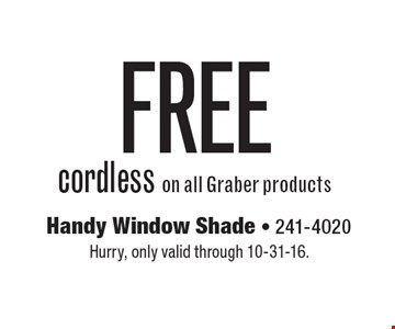 FREE cordless on all Graber products. Hurry, only valid through 10-31-16.
