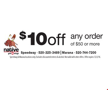 $10 off any order of $50 or more. Speedway & Marana locations only. Excludes discounted entrees & alcohol. Not valid with other offers. Offer expires 12/2/16.