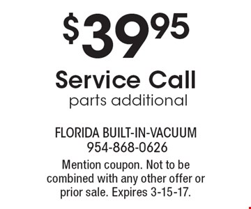 $39.95 Service Call, parts additional. Mention coupon. Not to be combined with any other offer or prior sale. Expires 3-15-17.