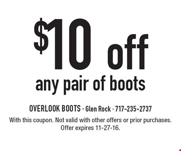 $10 off any pair of boots. With this coupon. Not valid with other offers or prior purchases. Offer expires 11-27-16.