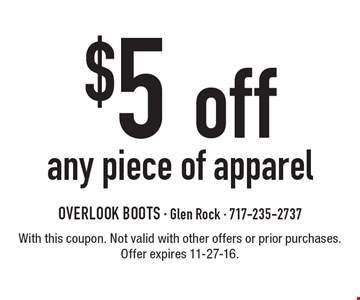 $5 off any piece of apparel. With this coupon. Not valid with other offers or prior purchases. Offer expires 11-27-16.