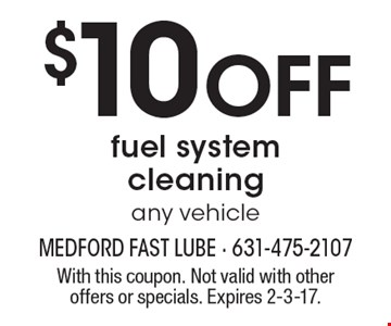 $10 off fuel system cleaning. Any vehicle. With this coupon. Not valid with other offers or specials. Expires 2-3-17.