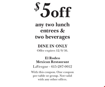 $5 off any two lunch entrees & two beverages. DINE IN ONLY. Offer expires 12/9/16. With this coupon. One coupon per table or group. Not valid with any other offers.