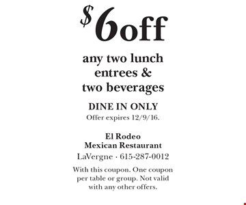 $6 off any two lunch entrees & two beverages. DINE IN ONLY. Offer expires 12/9/16. With this coupon. One coupon per table or group. Not valid with any other offers.