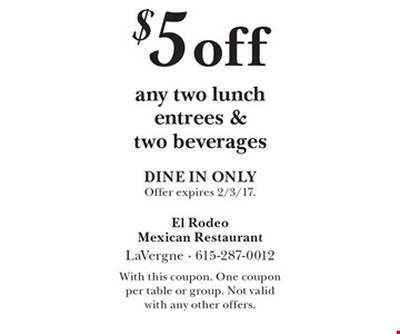 $5 off any two lunch entrees & two beverages. DINE IN ONLY. Offer expires 2/3/17. With this coupon. One coupon per table or group. Not valid with any other offers.