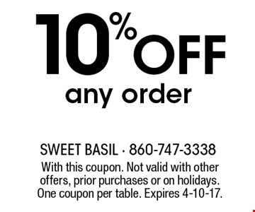 10% OFF any order. With this coupon. Not valid with other offers, prior purchases or on holidays. One coupon per table. Expires 4-10-17.