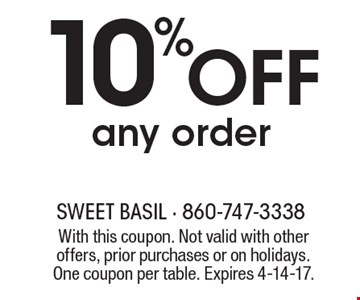 10% OFF any order. With this coupon. Not valid with other offers, prior purchases or on holidays. One coupon per table. Expires 4-14-17.