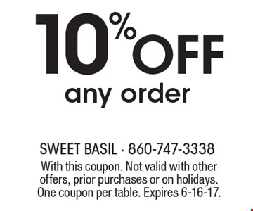 10% Off any order. With this coupon. Not valid with other offers, prior purchases or on holidays. One coupon per table. Expires 6-16-17.