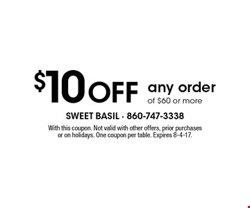 $10 off any order of $60 or more. With this coupon. Not valid with other offers, prior purchases or on holidays. One coupon per table. Expires 8-4-17.