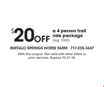 $20 Off a 4 person trail ride package (reg. $160). With this coupon. Not valid with other offers or prior services. Expires 10-21-16.