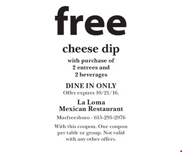 free cheese dip with purchase of 2 entrees and 2 beverages. DINE IN ONLY. Offer expires 10/21/16. With this coupon. One coupon per table or group. Not valid with any other offers.