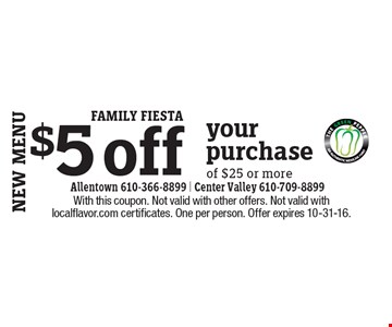 FAMILY FIESTA $5 off your purchase of $25 or more. With this coupon. Not valid with other offers. Not valid with localflavor.com certificates. One per person. Offer expires 10-31-16.