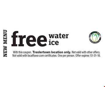 free water ice. With this coupon. Trexlertown location only. Not valid with other offers. Not valid with localflavor.com certificates. One per person. Offer expires 10-31-16.