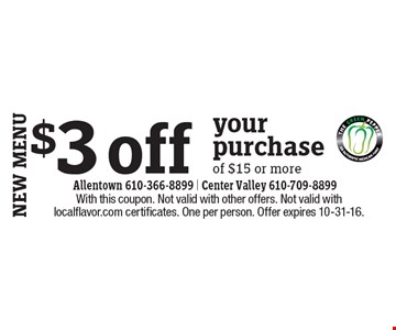 $3 off your purchase of $15 or more. With this coupon. Not valid with other offers. Not valid with localflavor.com certificates. One per person. Offer expires 10-31-16.