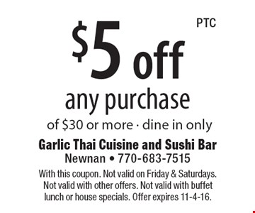 $5 off any purchase of $30 or more. Dine in only. With this coupon. Not valid on Friday & Saturdays. Not valid with other offers. Not valid with buffet lunch or house specials. Offer expires 11-4-16.