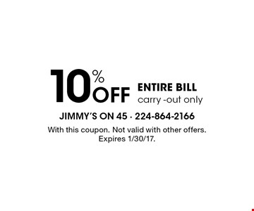 10% OFF ENTIRE BILL carry -out only. With this coupon. Not valid with other offers. Expires 1/30/17.