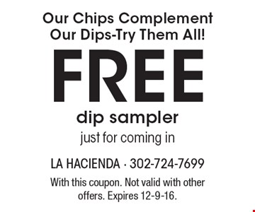 Free dip sampler just for coming in. With this coupon. Not valid with other offers. Expires 12-9-16.