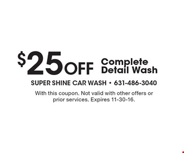 $25 Off Complete Detail Wash. With this coupon. Not valid with other offers or prior services. Expires 11-30-16.