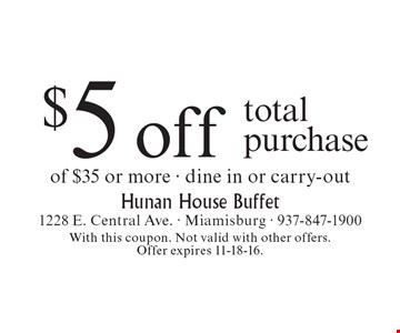 $5 off total purchase of $35 or more. Dine in or carry-out. With this coupon. Not valid with other offers. Offer expires 11-18-16.