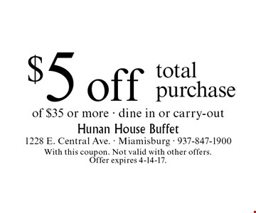 $5 off total purchase of $35 or more - dine in or carry-out. With this coupon. Not valid with other offers. Offer expires 4-14-17.