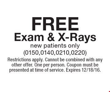 Free Exam & X-Rays. New patients only (0150,0140,0210,0220). Restrictions apply. Cannot be combined with any other offer. One per person. Coupon must be presented at time of service. Expires 12/18/16.