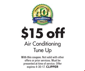 $15 off Air Conditioning Tune Up. With this coupon. Not valid with other offers or prior services. Must be presented at time of service. Offer expires 4-30-17. CLIPPER
