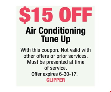 $15 off Air Conditioning Tune Up. With this coupon. Not valid with other offers or prior services. Must be presented at time of service. Offer expires 6-30-17. CLIPPER