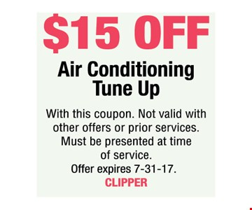 $15 Off Air Conditioning Tune Up. With this coupon. Not valid with other offers or prior services. Must be presented at time of service. Offer expires 7-31-17. CLIPPER