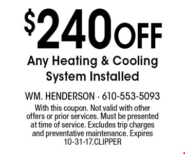 $240 Off Any Heating & Cooling System Installed. With this coupon. Not valid with other offers or prior services. Must be presented at time of service. Excludes trip charges and preventative maintenance. Expires 10-31-17.CLIPPER