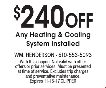 $240 Off Any Heating & Cooling System Installed. With this coupon. Not valid with other offers or prior services. Must be presented at time of service. Excludes trip charges and preventative maintenance. Expires 11-15-17. Clipper