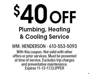 $40 Off Plumbing, Heating & Cooling Service. With this coupon. Not valid with other offers or prior services. Must be presented at time of service. Excludes trip charges and preventative maintenance. Expires 11-13-17. CLIPPER