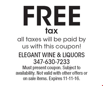 Free tax. All taxes will be paid by us with this coupon! Must present coupon. Subject to availability. Not valid with other offers or on sale items. Expires 11-11-16.