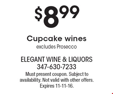 $8.99 Cupcake wines. Excludes Prosecco. Must present coupon. Subject to availability. Not valid with other offers. Expires 11-11-16.