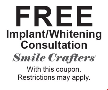 Free Implant/Whitening Consultation. With this coupon. Restrictions may apply.