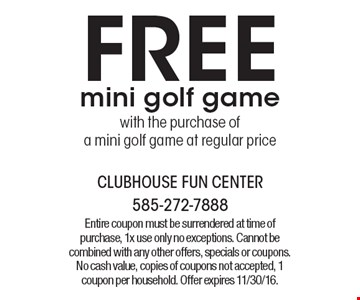 Free mini golf game with the purchase of a mini golf game at regular price. Entire coupon must be surrendered at time of purchase, 1x use only no exceptions. Cannot be combined with any other offers, specials or coupons. No cash value, copies of coupons not accepted, 1 coupon per household. Offer expires 11/30/16.
