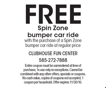 Free Spin Zonebumper car ride with the purchase of a Spin Zone bumper car ride at regular price. Entire coupon must be surrendered at time of purchase, 1x use only no exceptions. Cannot be combined with any other offers, specials or coupons. No cash value, copies of coupons not accepted, 1 coupon per household. Offer expires 11/30/16.
