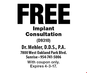 Free Implant Consultation (D9310). With coupon only. Expires 4-3-17.